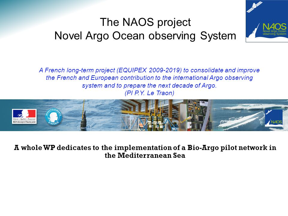 The NAOS project Novel Argo Ocean observing System A French long-term project (EQUIPEX 2009-2019) to consolidate and improve the French and European contribution to the international Argo observing system and to prepare the next decade of Argo.