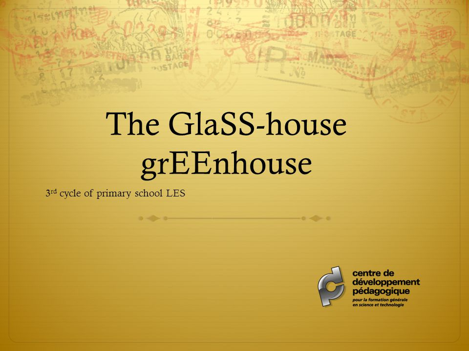 The GlaSS-house grEEnhouse 3 rd cycle of primary school LES