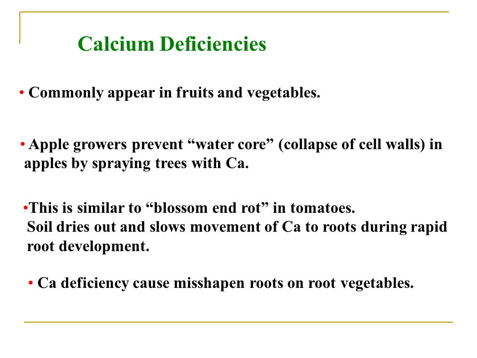 Calcium Deficiencies Commonly appear in fruits and vegetables.