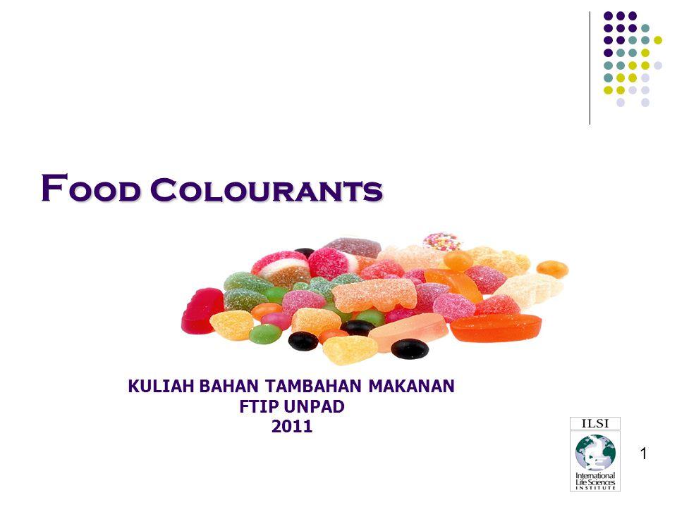 1 ood Colourants F ood Colourants KULIAH BAHAN TAMBAHAN MAKANAN FTIP UNPAD 2011
