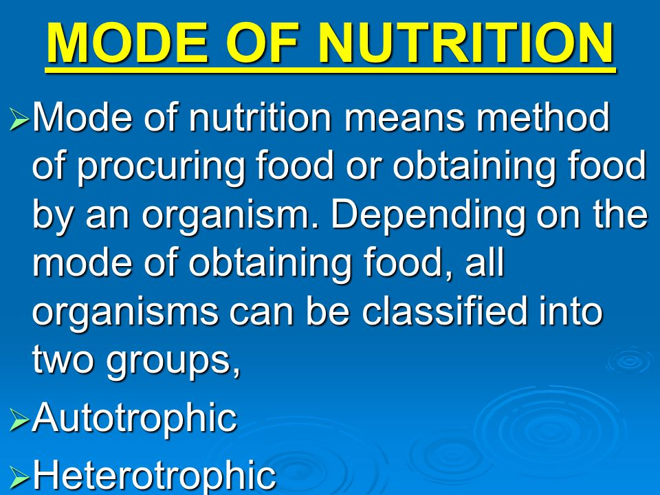 AUTOTROPHIC MODE OF NUTRITION  Auto means self and troph means to nutrition, thus autrotrophic means self nutrition.