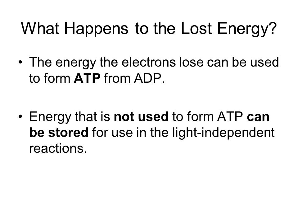 What Happens to the Lost Energy.The energy the electrons lose can be used to form ATP from ADP.