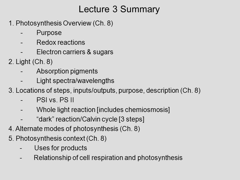 Lecture 3 Summary 1. Photosynthesis Overview (Ch. 8) -Purpose -Redox reactions -Electron carriers & sugars 2. Light (Ch. 8) -Absorption pigments -Ligh