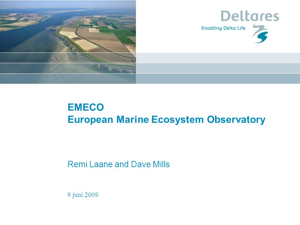 9 juni 2009 EMECO European Marine Ecosystem Observatory Remi Laane and Dave Mills