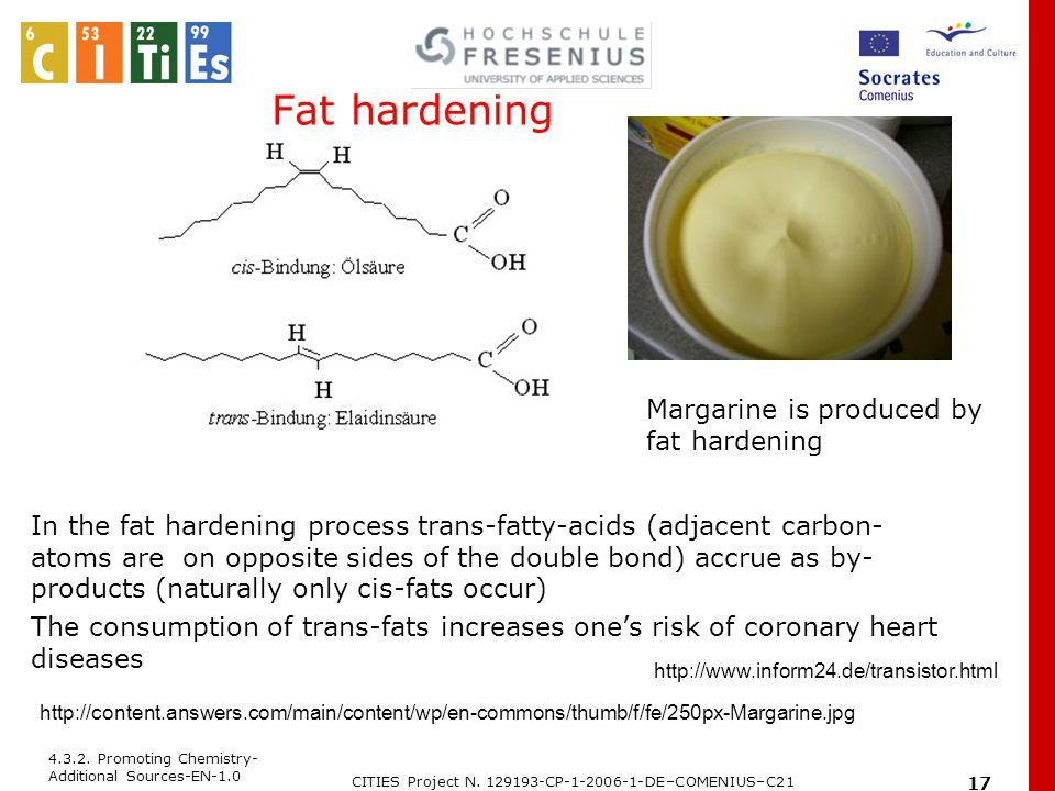 4.3.2. Promoting Chemistry- Additional Sources-EN-1.0 CITIES Project N. 129193-CP-1-2006-1-DE–COMENIUS–C21 17 Fat hardening In the fat hardening proce