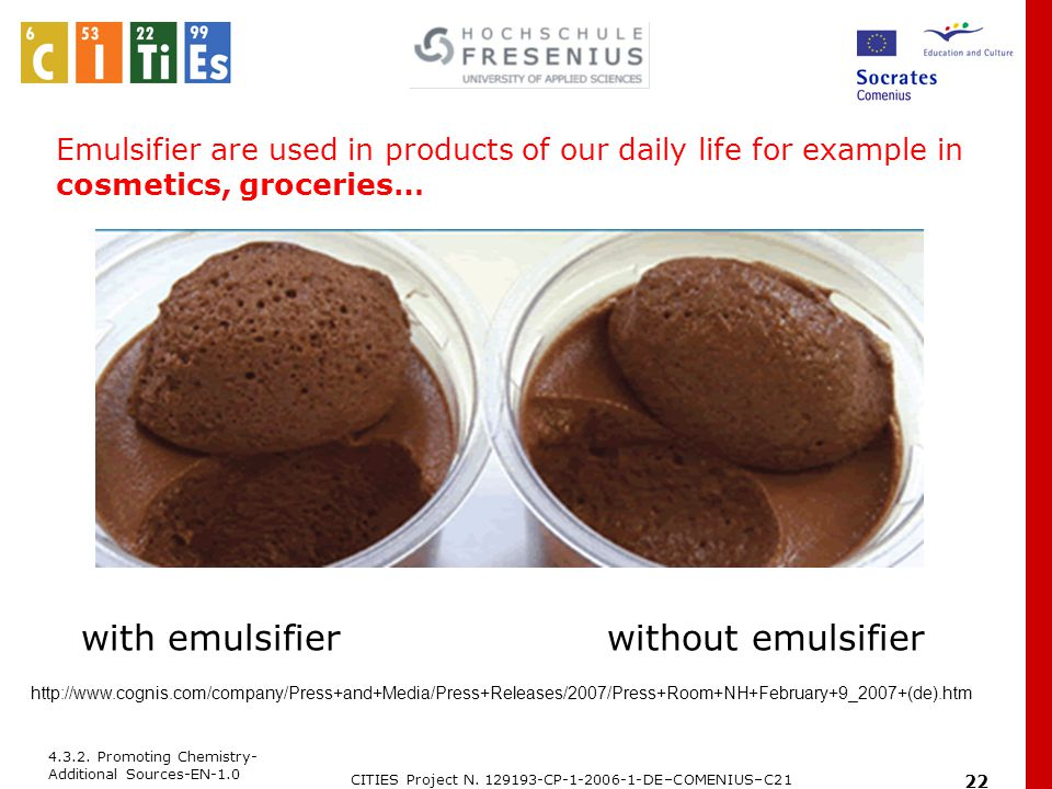 4.3.2. Promoting Chemistry- Additional Sources-EN-1.0 CITIES Project N. 129193-CP-1-2006-1-DE–COMENIUS–C21 22 Emulsifier are used in products of our d