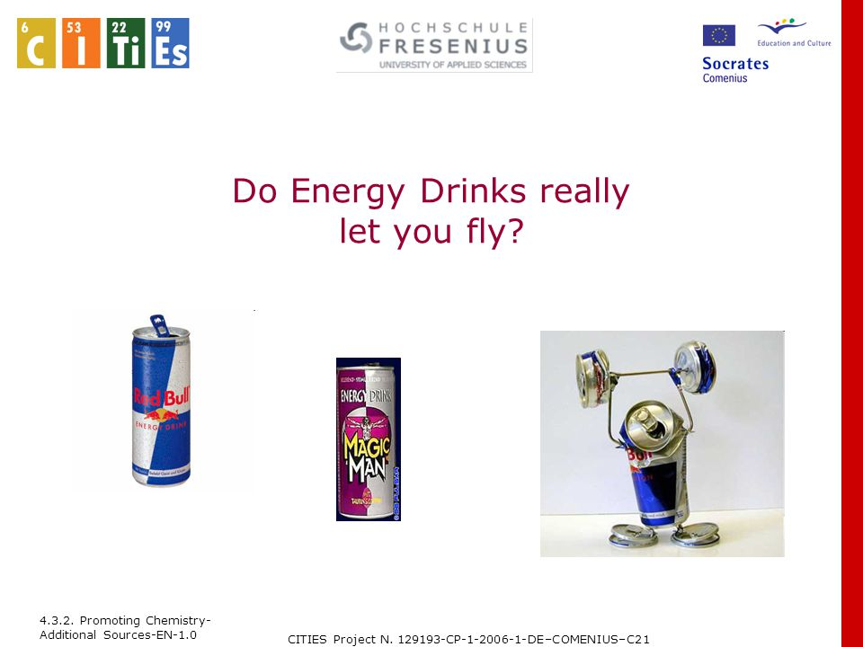 4.3.2. Promoting Chemistry- Additional Sources-EN-1.0 CITIES Project N. 129193-CP-1-2006-1-DE–COMENIUS–C21 Do Energy Drinks really let you fly?