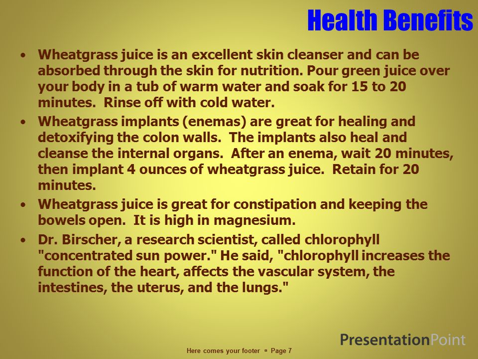 Health Benefits Wheatgrass juice is an excellent skin cleanser and can be absorbed through the skin for nutrition.