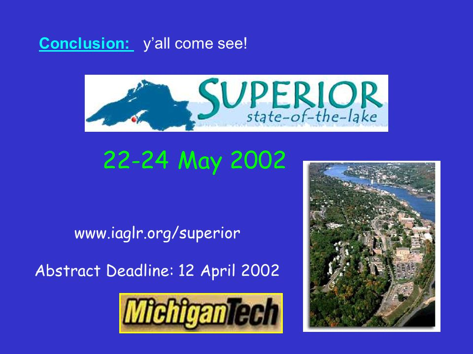 y'all come see! Conclusion: 22-24 May 2002 www.iaglr.org/superior Abstract Deadline: 12 April 2002