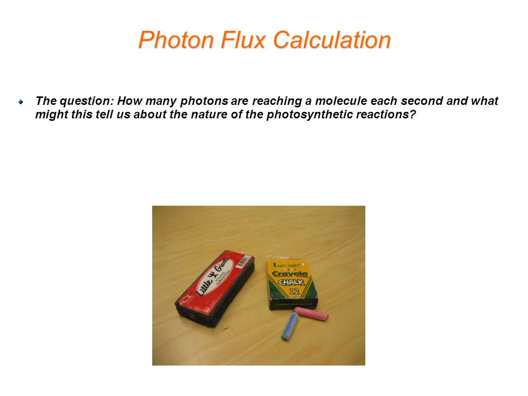 Photon Flux Calculation The question: How many photons are reaching a molecule each second and what might this tell us about the nature of the photosynthetic reactions