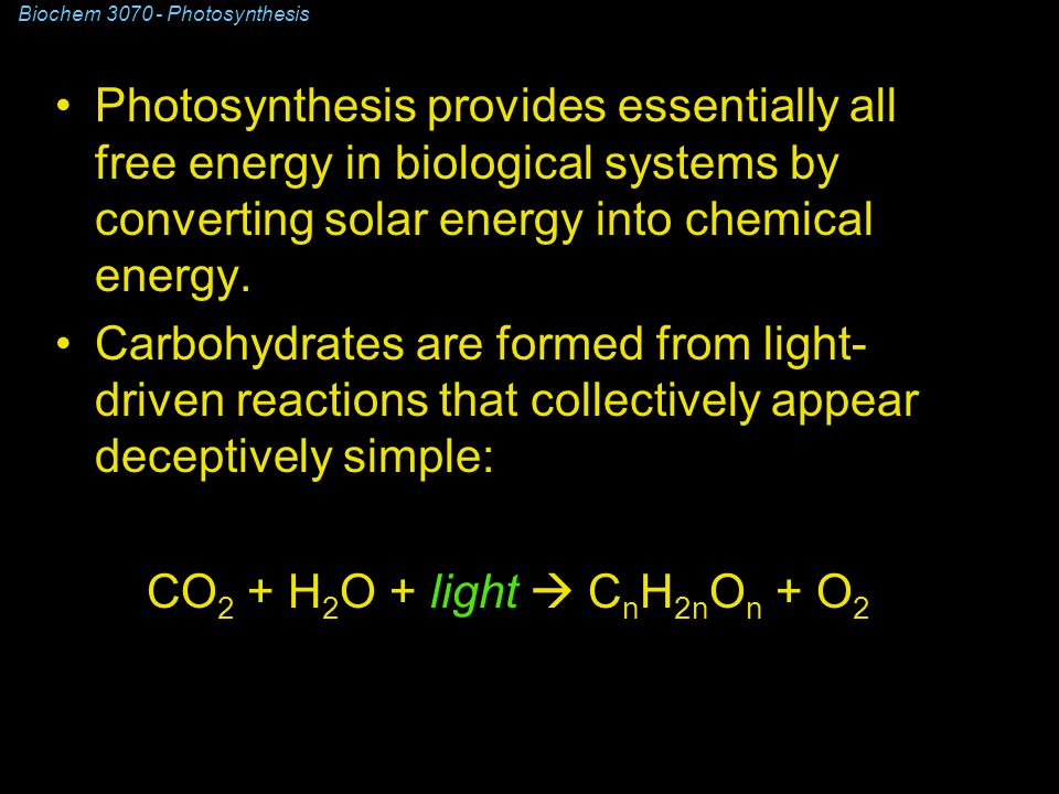 Biochem 3070 - Photosynthesis Photosynthesis provides essentially all free energy in biological systems by converting solar energy into chemical energy.