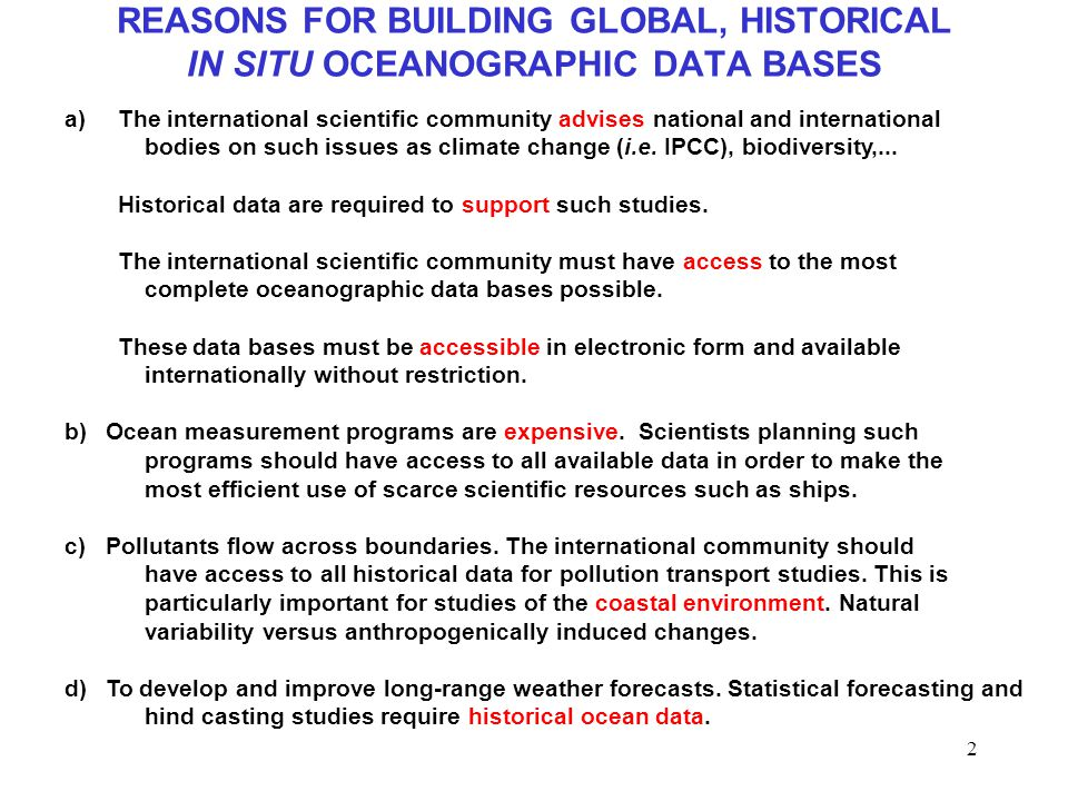 2 REASONS FOR BUILDING GLOBAL, HISTORICAL IN SITU OCEANOGRAPHIC DATA BASES a)The international scientific community advises national and international bodies on such issues as climate change (i.e.