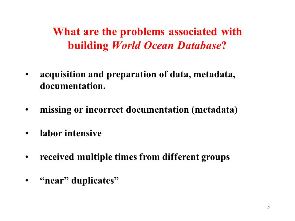 6 World Ocean Database 2001 Global, comprehensive, integrated, scientifically quality-controlled with all data in one well- documented format.