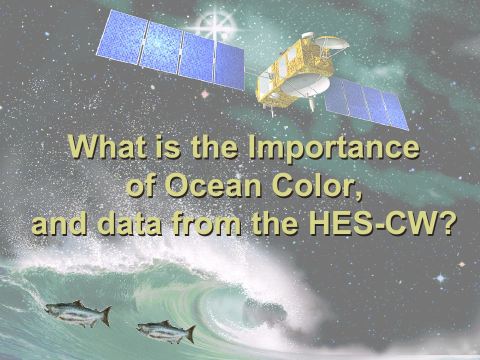 What is the Importance of Ocean Color, and data from the HES-CW?