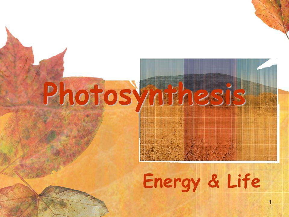 1 Photosynthesis Energy & Life