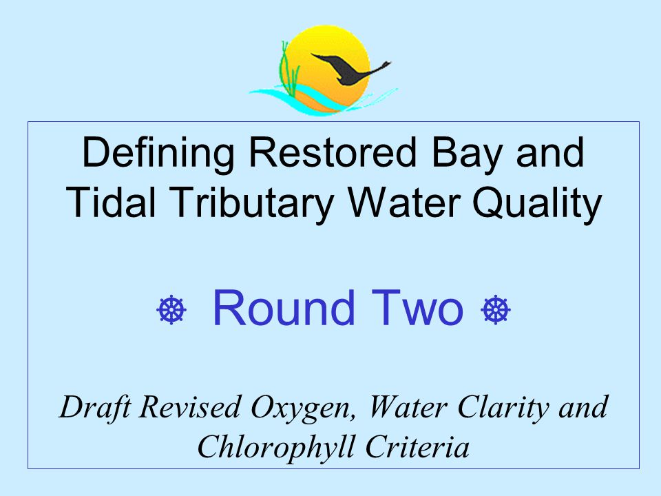 Defining Restored Bay and Tidal Tributary Water Quality  Round Two  Draft Revised Oxygen, Water Clarity and Chlorophyll Criteria