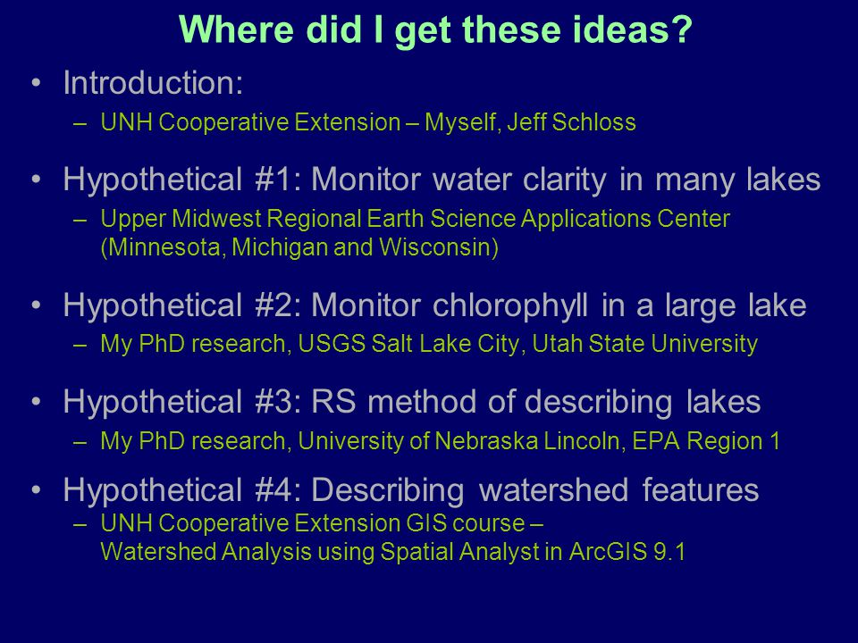 Where did I get these ideas? Introduction: –UNH Cooperative Extension – Myself, Jeff Schloss Hypothetical #1: Monitor water clarity in many lakes –Upp