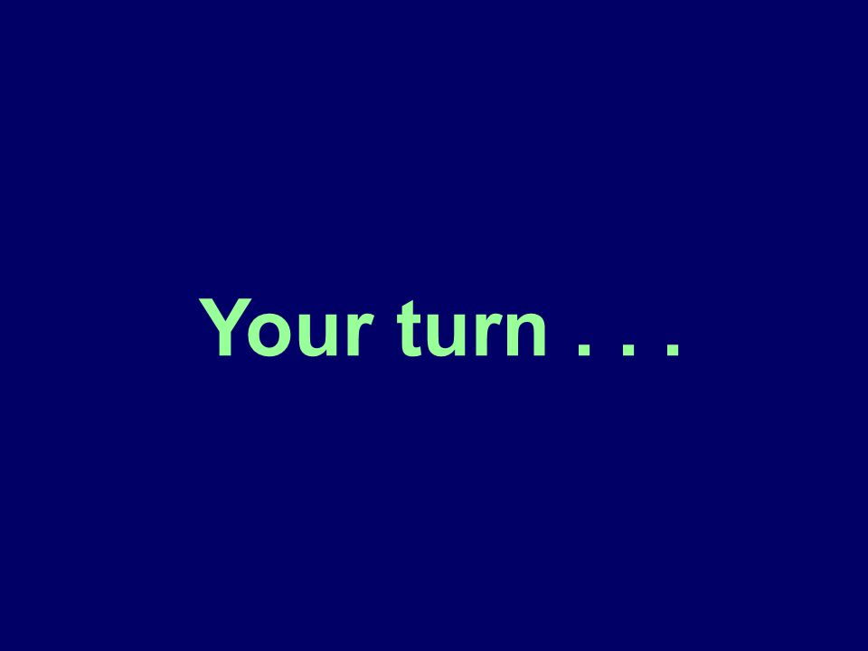 Your turn...