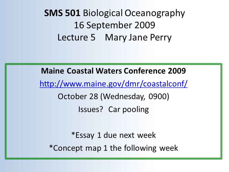 SMS 501 Biological Oceanography 16 September 2009 Lecture 5 Mary Jane Perry Maine Coastal Waters Conference 2009 http://www.maine.gov/dmr/coastalconf/