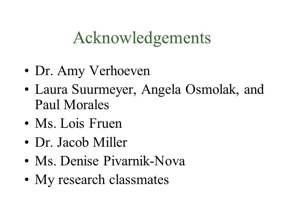 Acknowledgements Dr. Amy Verhoeven Laura Suurmeyer, Angela Osmolak, and Paul Morales Ms.