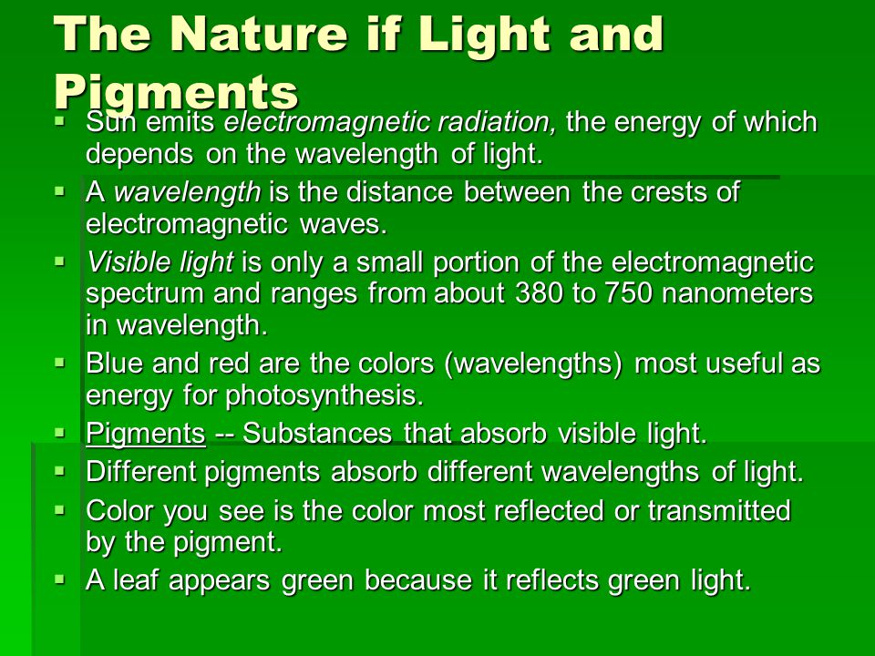 The Nature if Light and Pigments  Sun emits electromagnetic radiation, the energy of which depends on the wavelength of light.