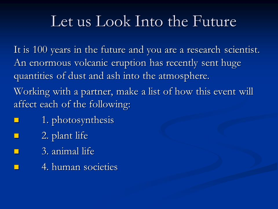 Let us Look Into the Future It is 100 years in the future and you are a research scientist.