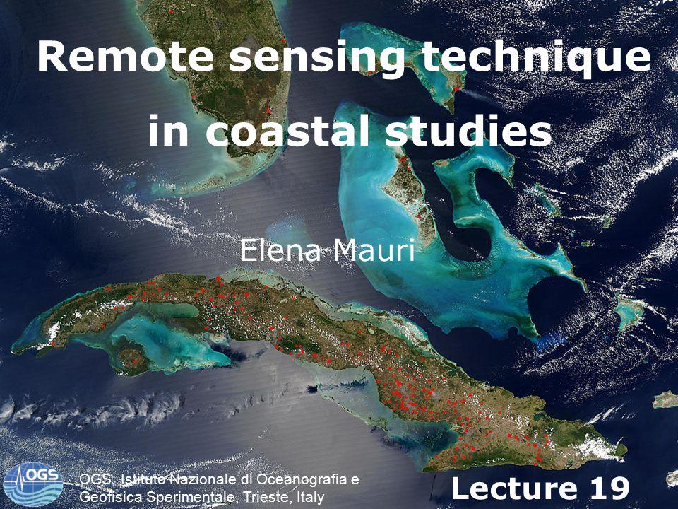1 Elena Mauri Lecture 19 OGS, Istituto Nazionale di Oceanografia e Geofisica Sperimentale, Trieste, Italy Remote sensing technique in coastal studies