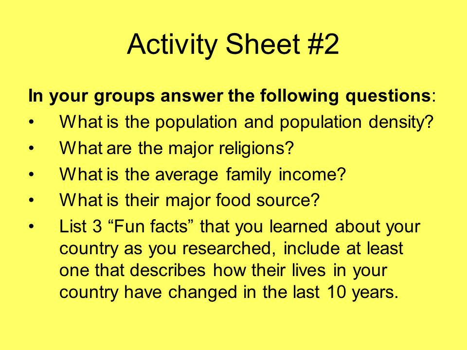 Activity Sheet #2 In your groups answer the following questions: What is the population and population density.