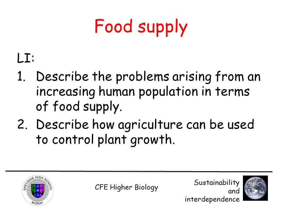 CFE Higher Biology Sustainability and interdependence Food supply The human population in currently growing.