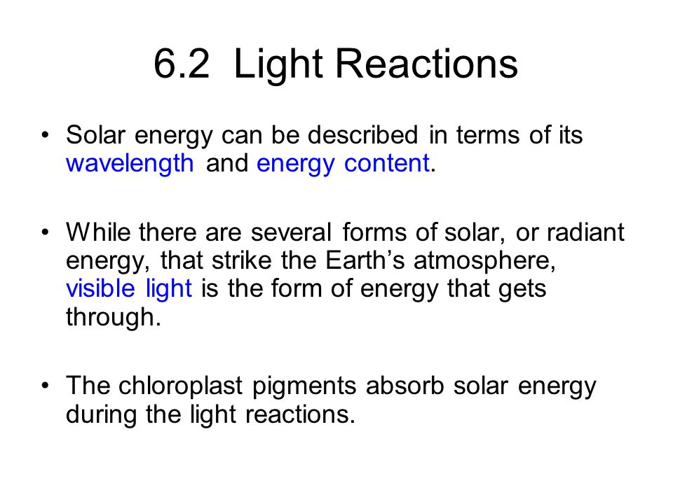 6.2 Light Reactions Solar energy can be described in terms of its wavelength and energy content. While there are several forms of solar, or radiant en