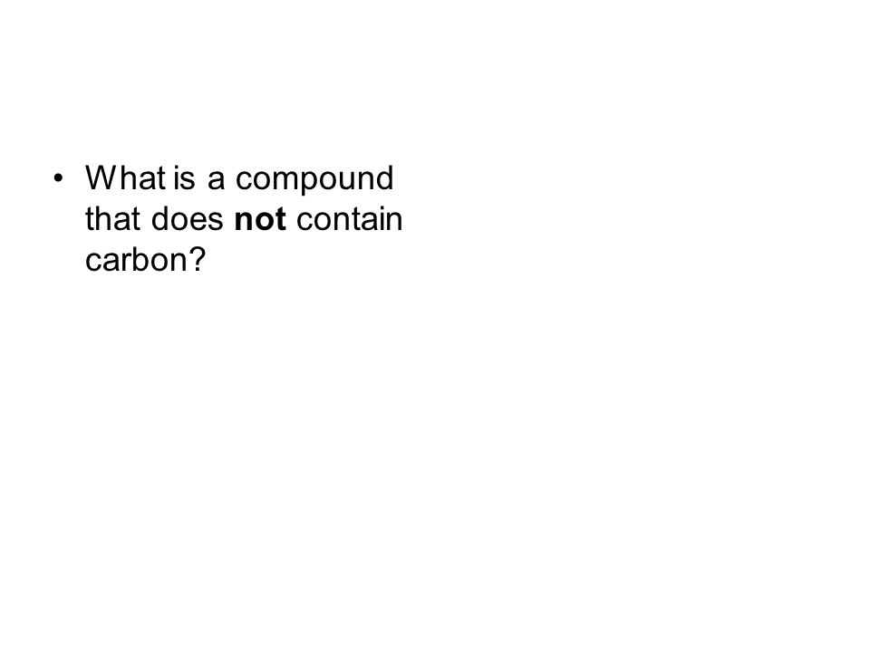 What is a compound that does not contain carbon?