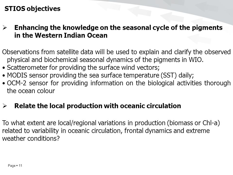 Page  11 STIOS objectives Observations from satellite data will be used to explain and clarify the observed physical and biochemical seasonal dynamics of the pigments in WIO.