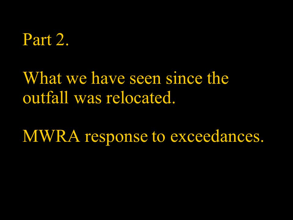 Part 2. What we have seen since the outfall was relocated. MWRA response to exceedances.