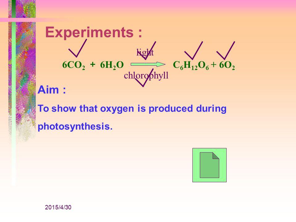2015/4/30 Is it better light 6CO 2 + 6H 2 O C 6 H 12 O 6 + 6O 2 chlorophyll