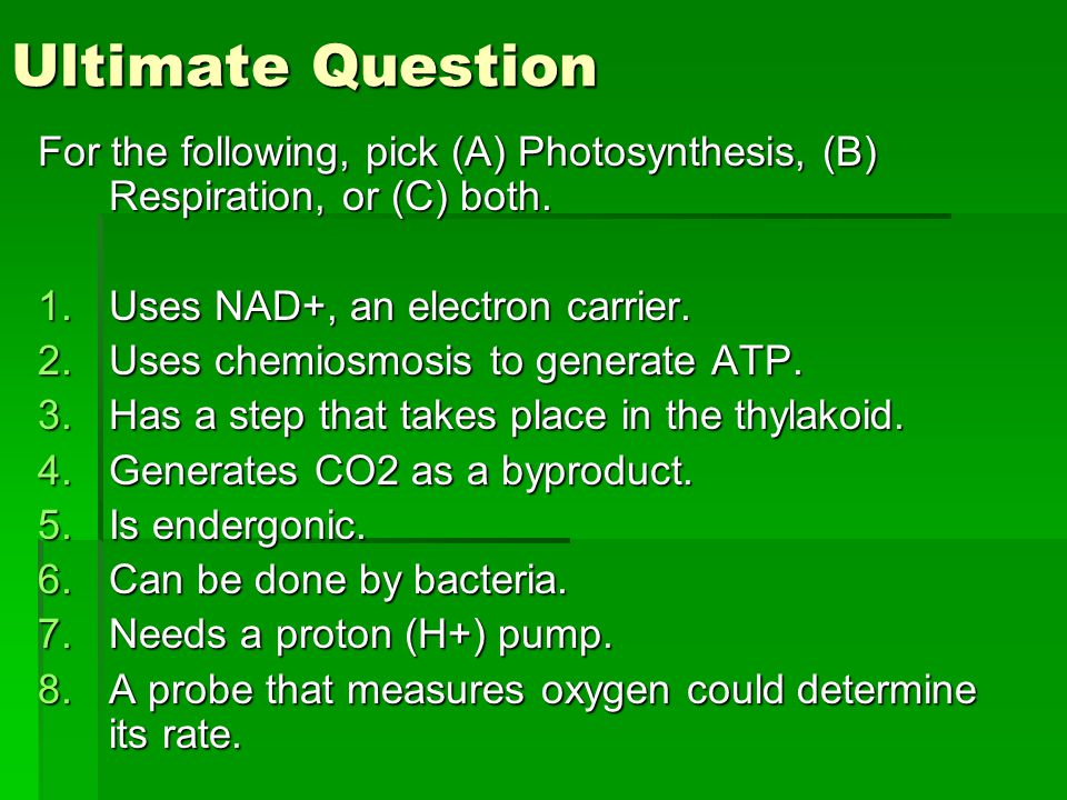 Ultimate Question For the following, pick (A) Photosynthesis, (B) Respiration, or (C) both.