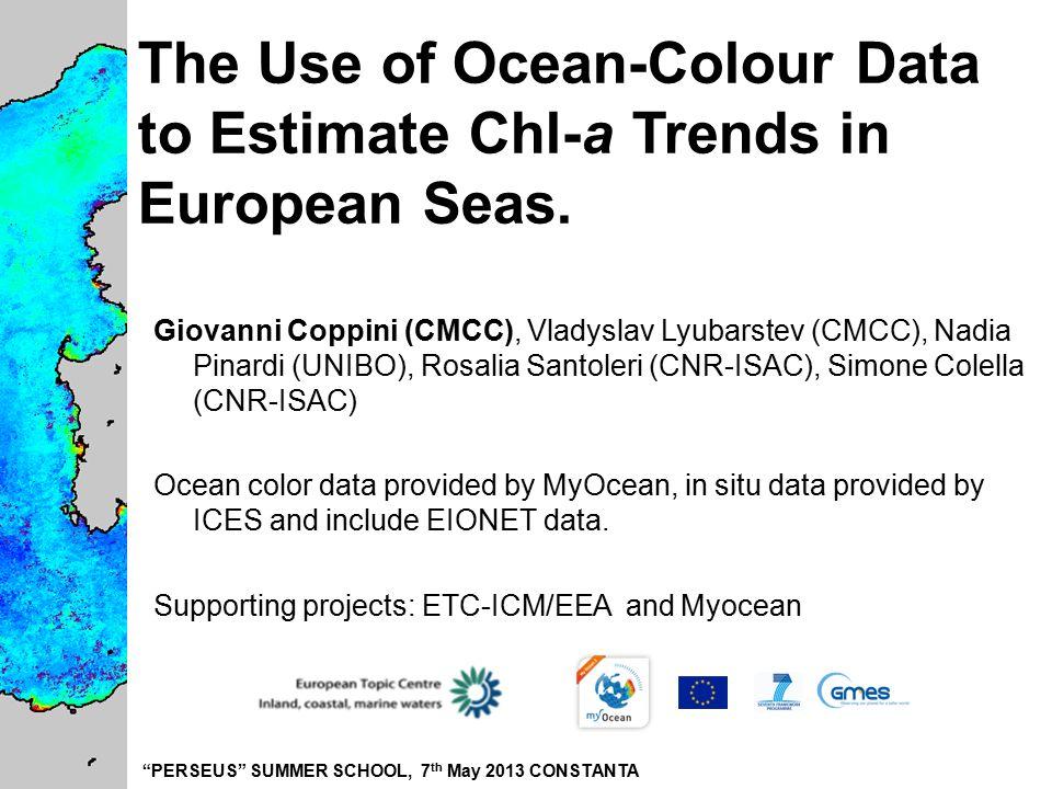 PERSEUS SUMMER SCHOOL, 7 th May 2013 CONSTANTA The Use of Ocean-Colour Data to Estimate Chl-a Trends in European Seas.