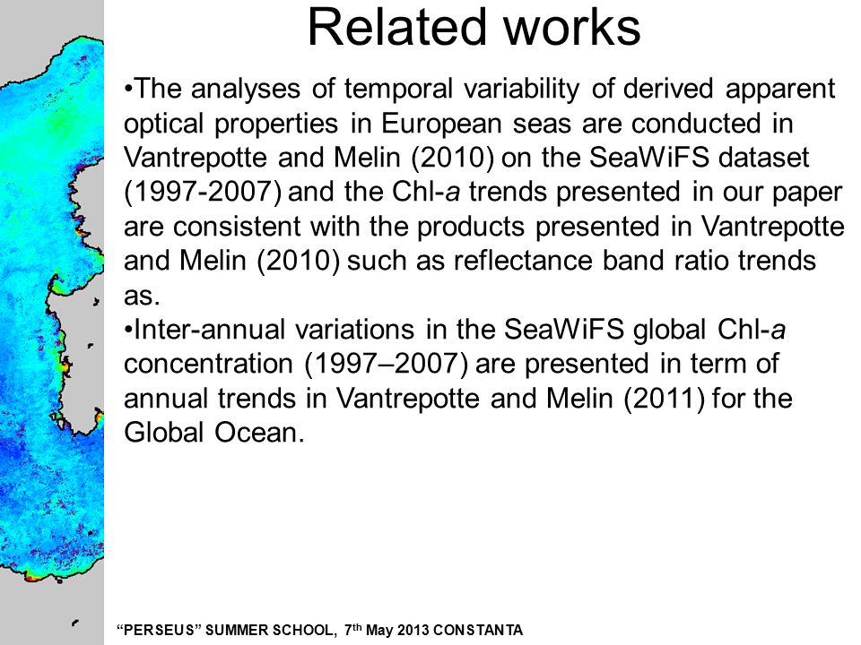 """PERSEUS"" SUMMER SCHOOL, 7 th May 2013 CONSTANTA Related works The analyses of temporal variability of derived apparent optical properties in European"