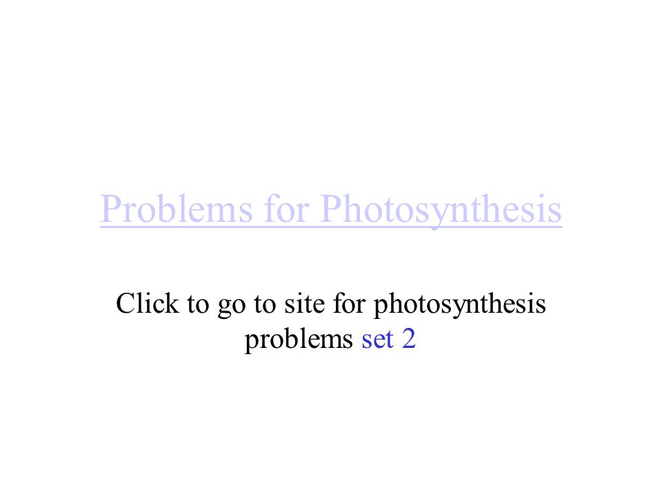 Problems for Photosynthesis Click to go to site for photosynthesis problems set 2