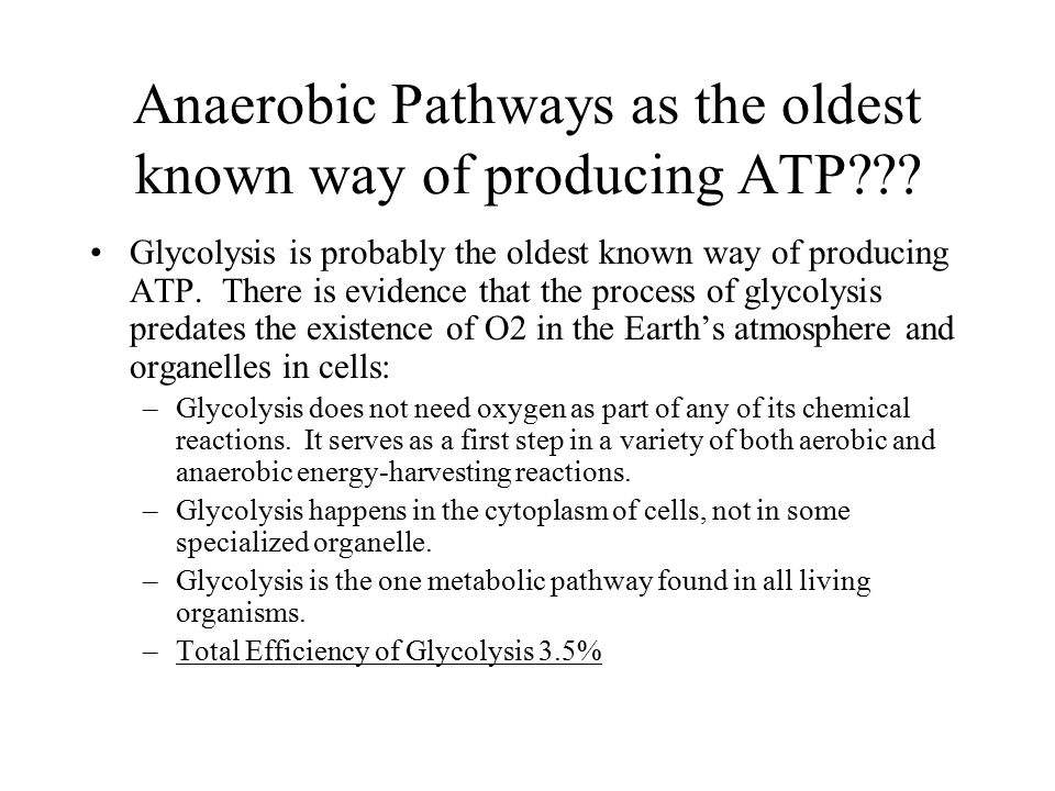 Anaerobic Pathways as the oldest known way of producing ATP??? Glycolysis is probably the oldest known way of producing ATP. There is evidence that th