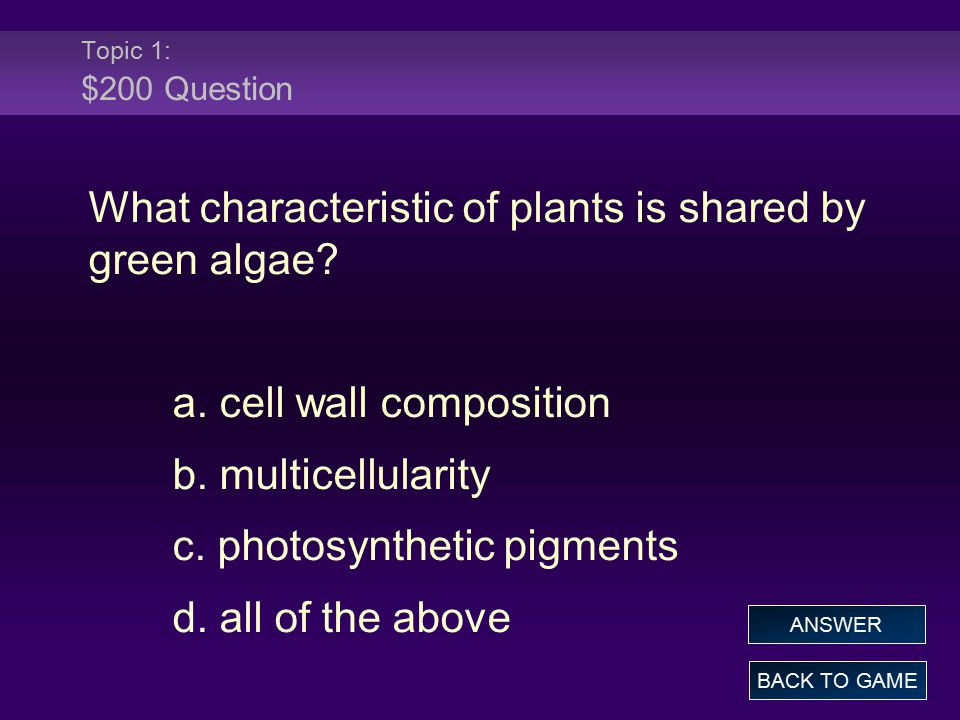 Topic 4: $200 Answer Which substances allow algae to harvest and use the energy from sunlight.