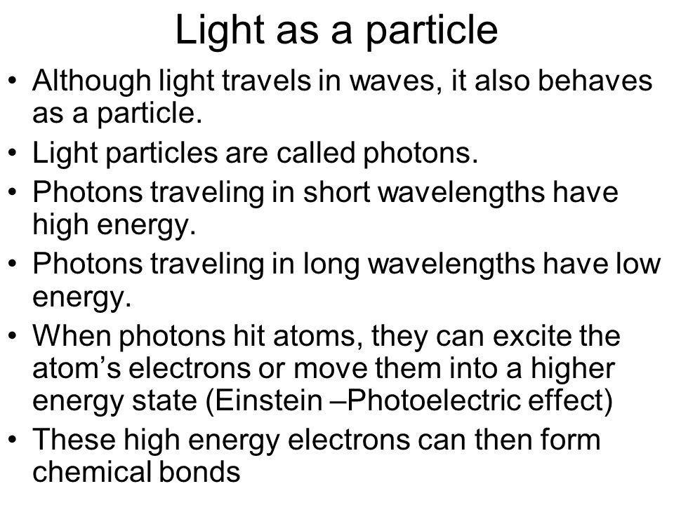 Light as a particle Although light travels in waves, it also behaves as a particle.