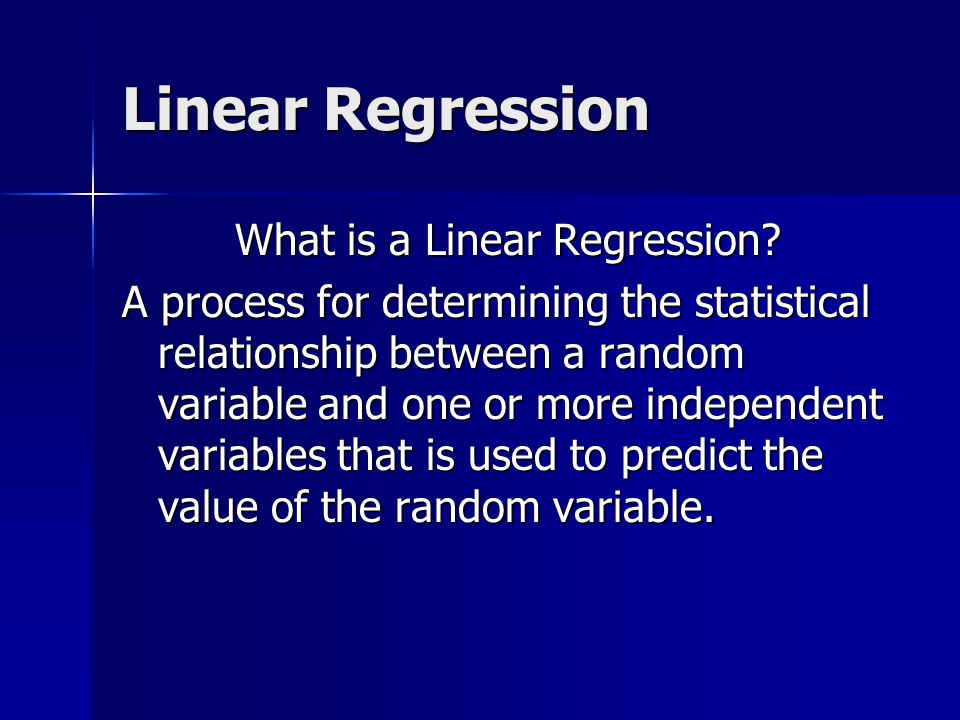 Linear Regression What is a Linear Regression.