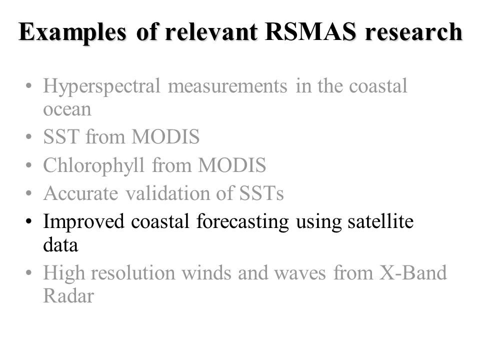 Examples of relevant S research Examples of relevant RSMAS research Hyperspectral measurements in the coastal ocean SST from MODIS Chlorophyll from MO