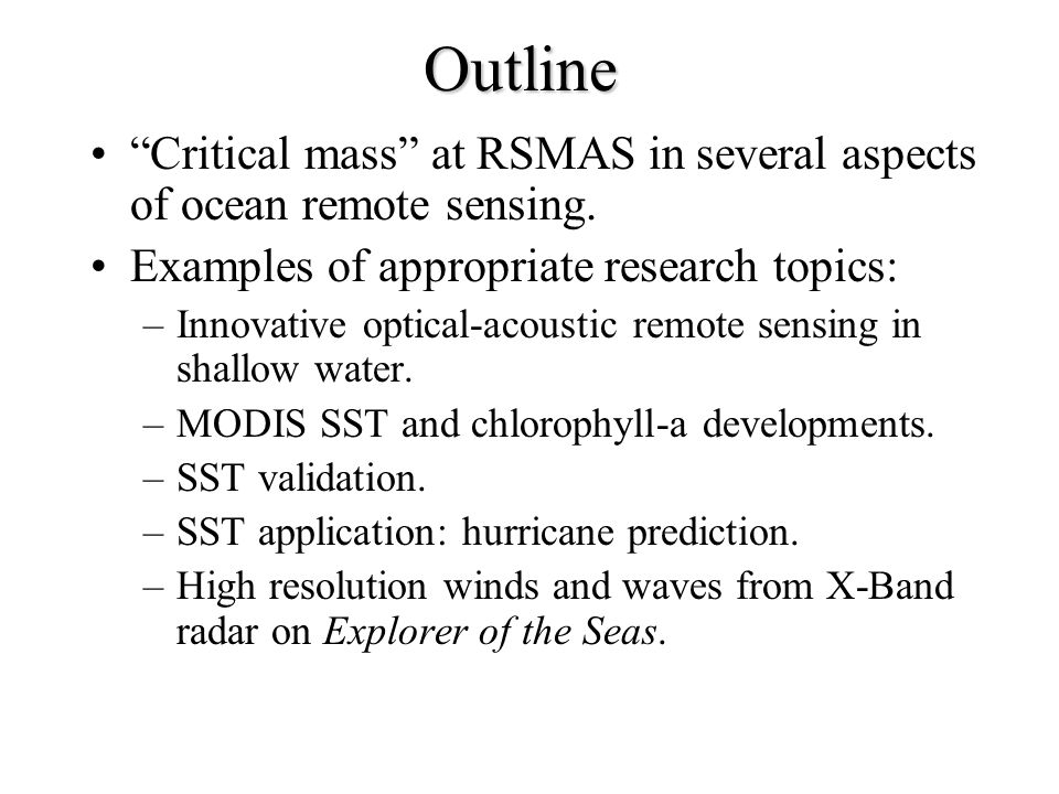 "Outline ""Critical mass"" at RSMAS in several aspects of ocean remote sensing. Examples of appropriate research topics: –Innovative optical-acoustic rem"