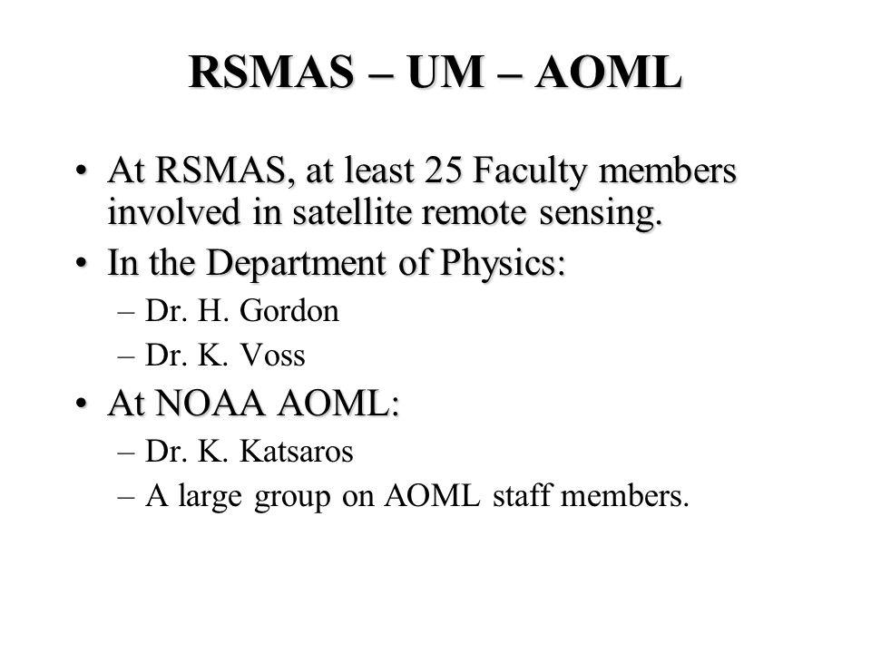 RSMAS – UM – AOML At RSMAS, at least 25 Faculty members involved in satellite remote sensing.At RSMAS, at least 25 Faculty members involved in satellite remote sensing.