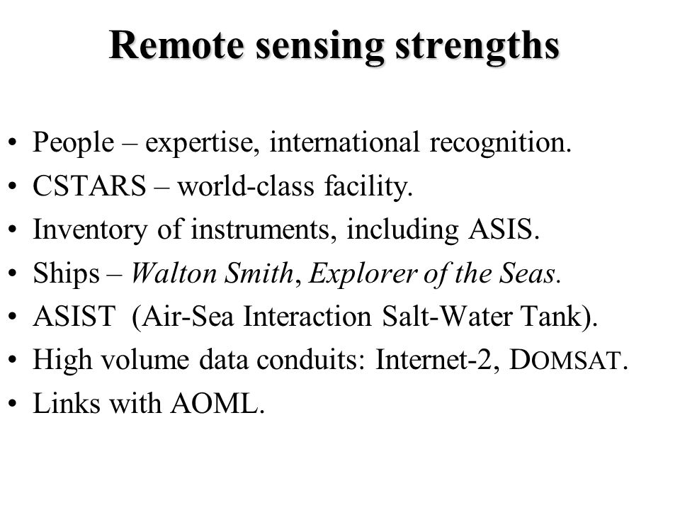 Remote sensing strengths People – expertise, international recognition. CSTARS – world-class facility. Inventory of instruments, including ASIS. Ships