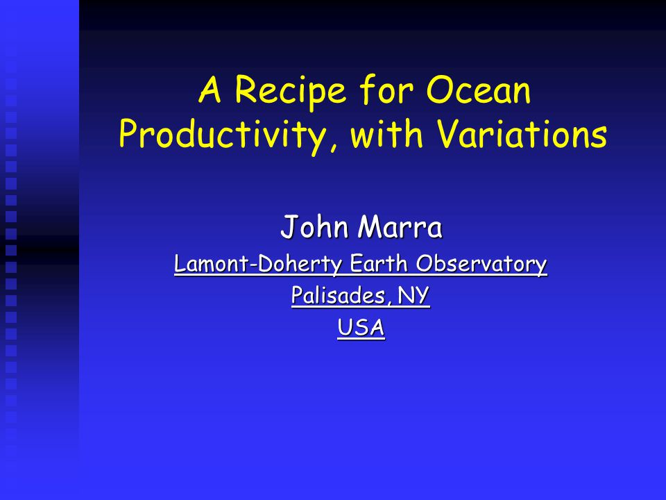 A Recipe for Ocean Productivity, with Variations John Marra Lamont-Doherty Earth Observatory Palisades, NY USA