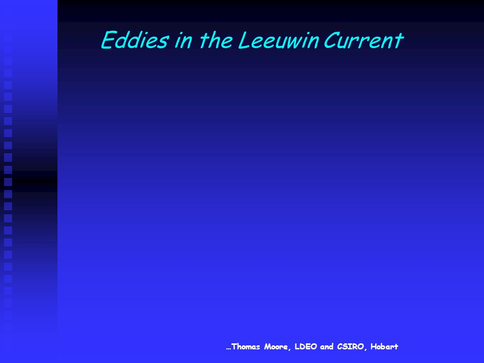 Eddies in the Leeuwin Current …Thomas Moore, LDEO and CSIRO, Hobart