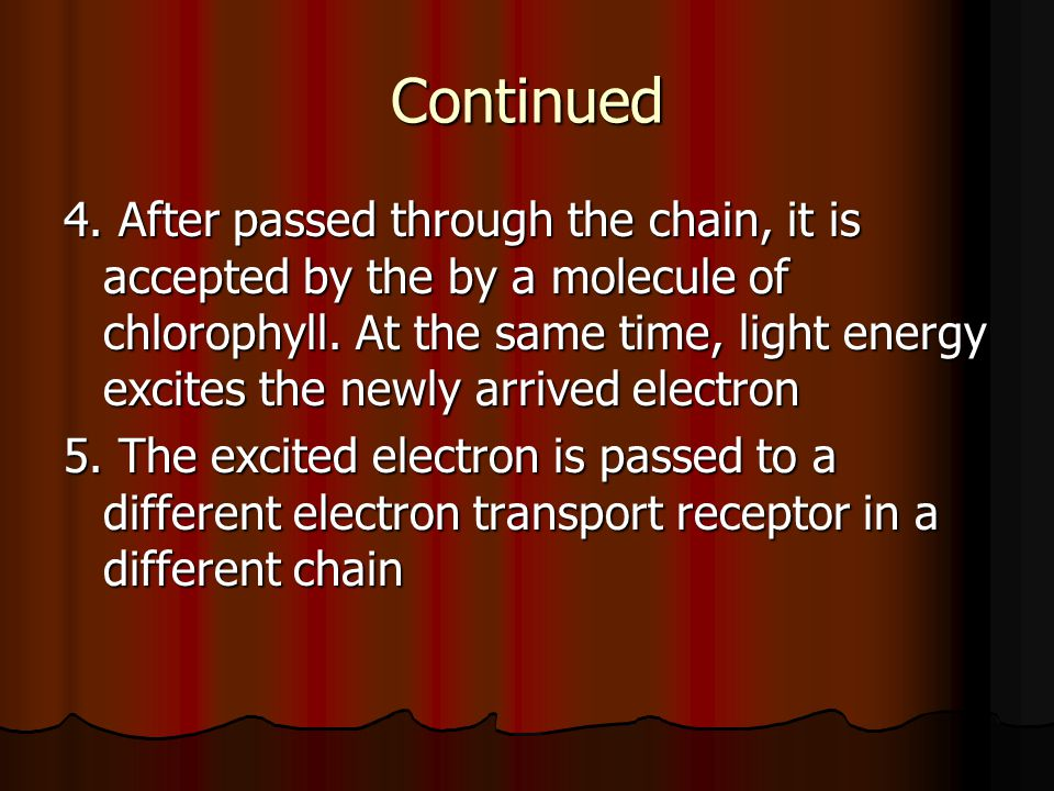 Continued 4. After passed through the chain, it is accepted by the by a molecule of chlorophyll.