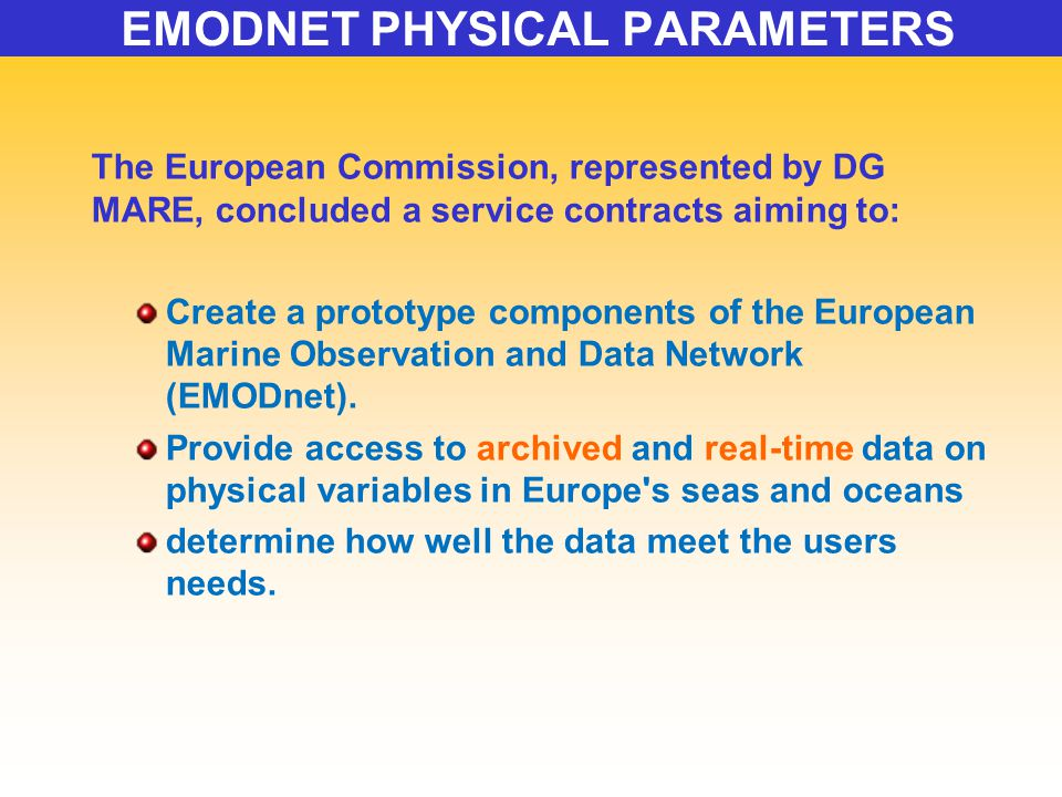 The European Commission, represented by DG MARE, concluded a service contracts aiming to: Create a prototype components of the European Marine Observation and Data Network (EMODnet).